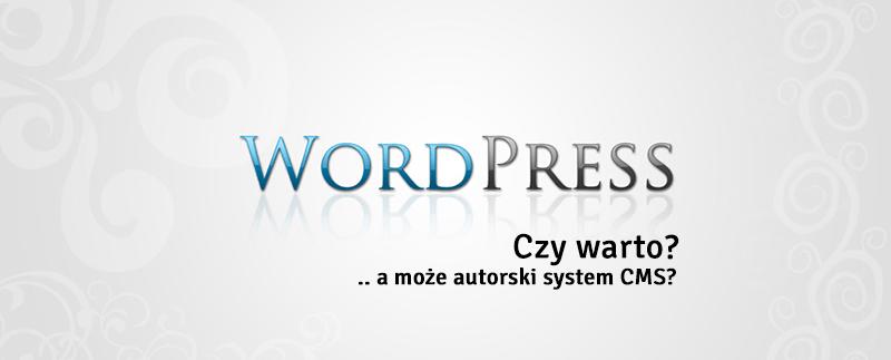 Jakim system CMS wybrać? Czemu Wordpress jest taki popularny?
